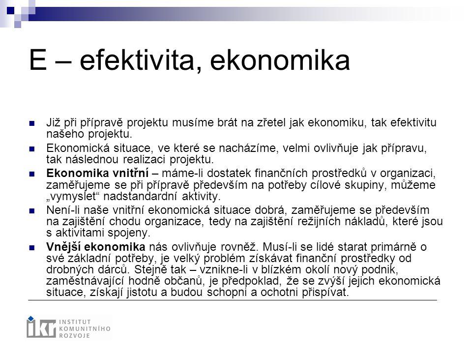 E – efektivita, ekonomika Již při přípravě projektu musíme brát na zřetel jak ekonomiku, tak efektivitu našeho projektu. Ekonomická situace, ve které