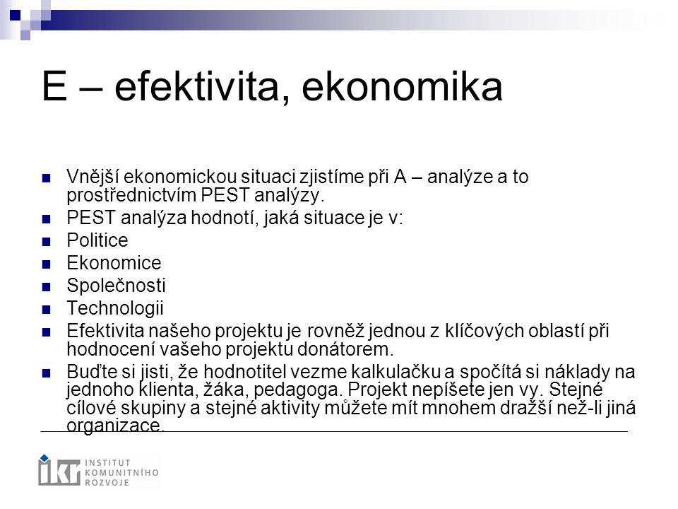 E – efektivita, ekonomika Vnější ekonomickou situaci zjistíme při A – analýze a to prostřednictvím PEST analýzy. PEST analýza hodnotí, jaká situace je