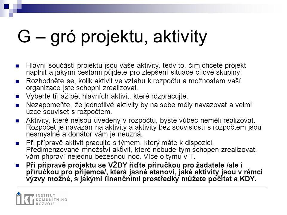 G – gró projektu, aktivity Hlavní součástí projektu jsou vaše aktivity, tedy to, čím chcete projekt naplnit a jakými cestami půjdete pro zlepšení situ