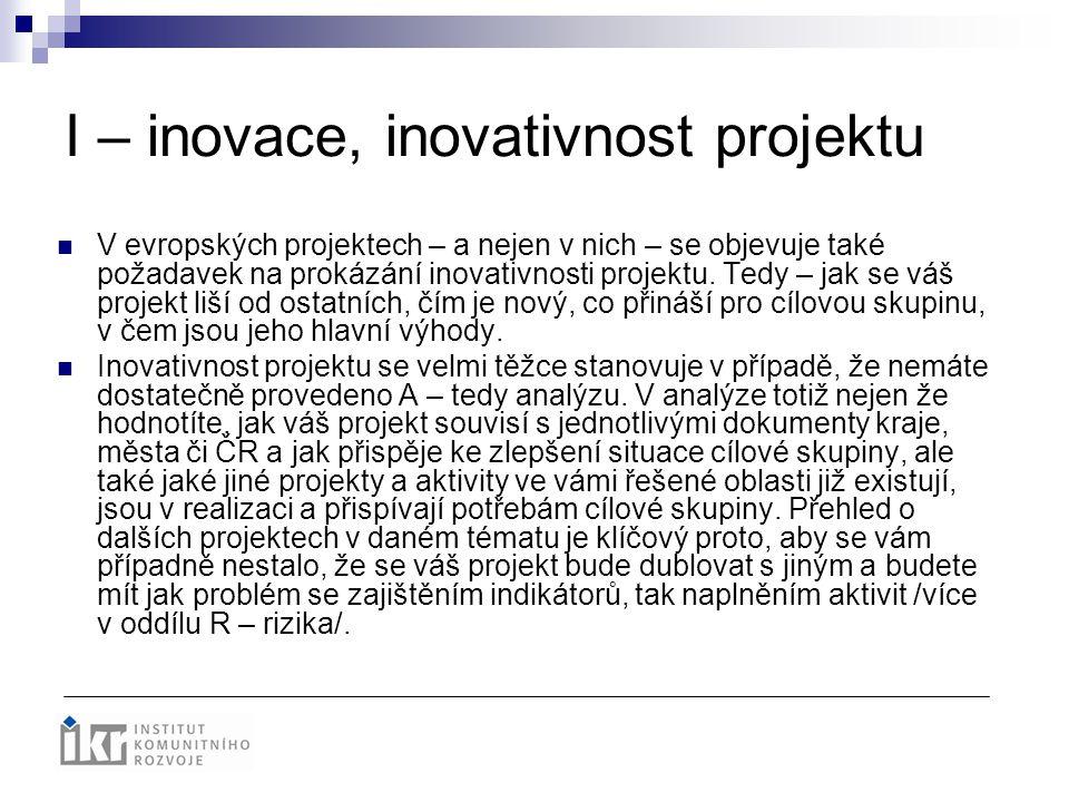 I – inovace, inovativnost projektu V evropských projektech – a nejen v nich – se objevuje také požadavek na prokázání inovativnosti projektu. Tedy – j