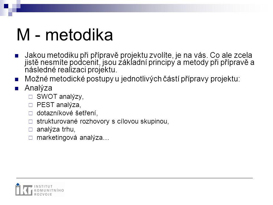 M - metodika Jakou metodiku při přípravě projektu zvolíte, je na vás. Co ale zcela jistě nesmíte podcenit, jsou základní principy a metody při příprav