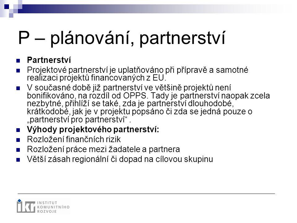 P – plánování, partnerství Partnerství Projektové partnerství je uplatňováno při přípravě a samotné realizaci projektů financovaných z EU. V současné