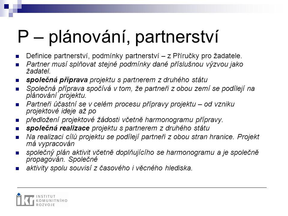 P – plánování, partnerství Definice partnerství, podmínky partnerství – z Příručky pro žadatele. Partner musí splňovat stejné podmínky dané příslušnou
