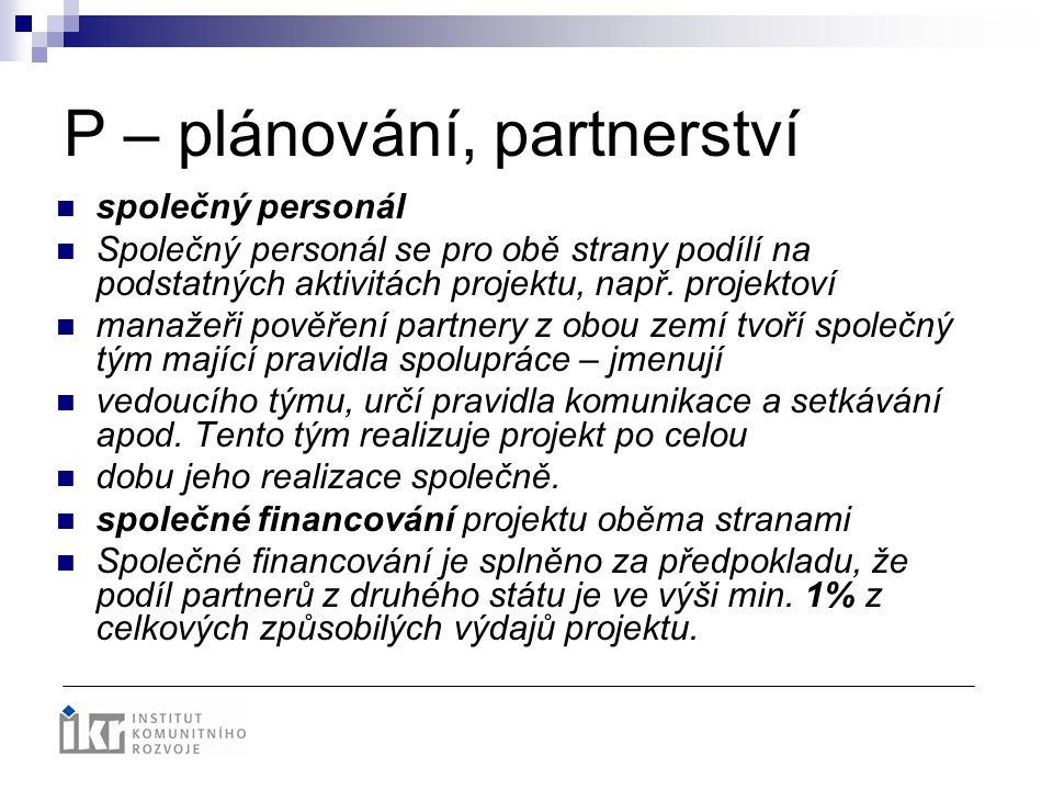 P – plánování, partnerství společný personál Společný personál se pro obě strany podílí na podstatných aktivitách projektu, např. projektoví manažeři