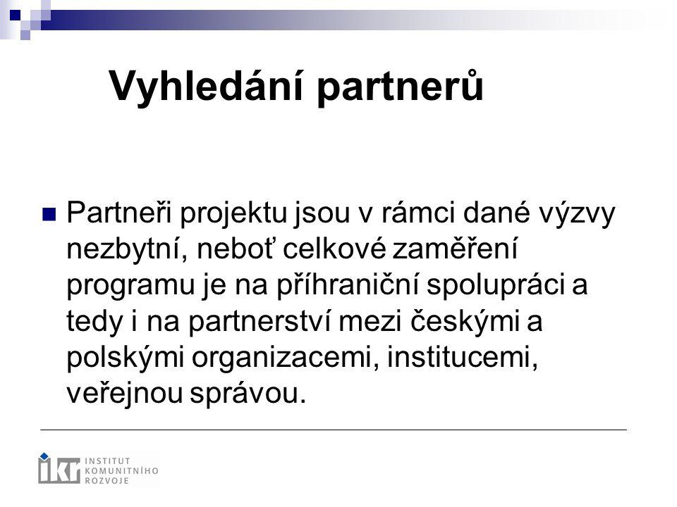 Vyhledání partnerů Partneři projektu jsou v rámci dané výzvy nezbytní, neboť celkové zaměření programu je na příhraniční spolupráci a tedy i na partne
