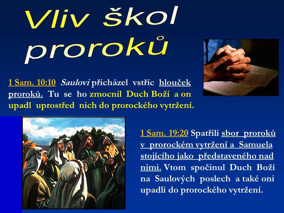 1 Sam. 10:10 Saulovi přicházel vstříc hlouček proroků. Tu se ho zmocnil Duch Boží a on upadl uprostřed nich do prorockého vytržení. 1 Sam. 19:20 Spatř