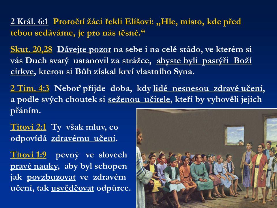 """2 Král. 6:1 Proročtí žáci řekli Elíšovi: """"Hle, místo, kde před tebou sedáváme, je pro nás těsné."""" Skut. 20,28 Dávejte pozor na sebe i na celé stádo, v"""