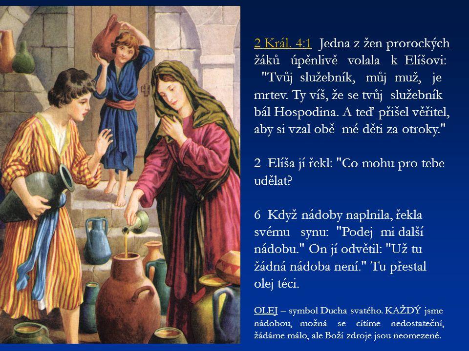 2 Král. 4:1 Jedna z žen prorockých žáků úpěnlivě volala k Elíšovi: