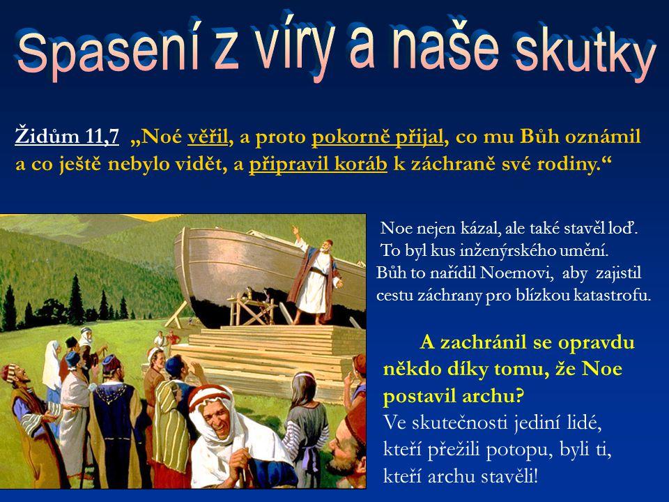 """Židům 11,7 """"Noé věřil, a proto pokorně přijal, co mu Bůh oznámil a co ještě nebylo vidět, a připravil koráb k záchraně své rodiny."""" Noe nejen kázal, a"""