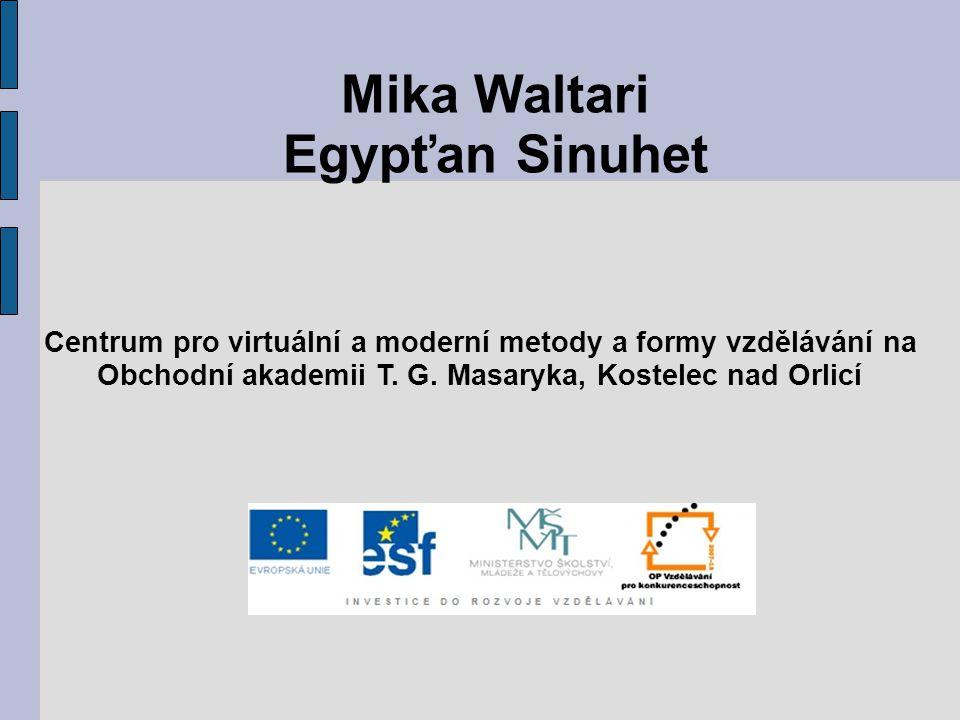Mika Waltari Egypťan Sinuhet Centrum pro virtuální a moderní metody a formy vzdělávání na Obchodní akademii T. G. Masaryka, Kostelec nad Orlicí
