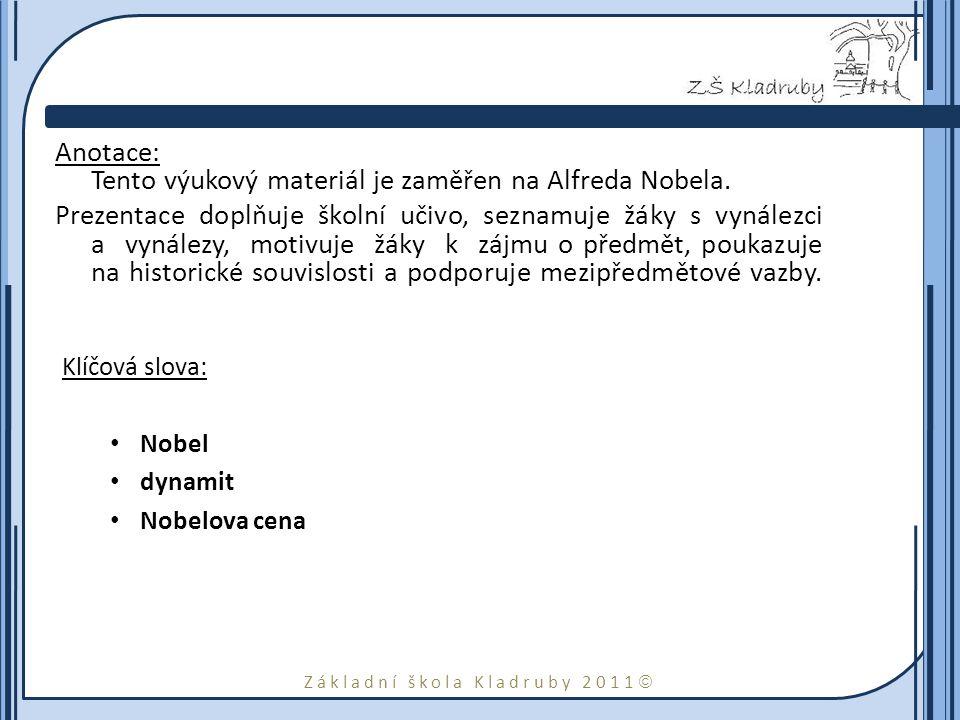 Základní škola Kladruby 2011  Anotace: Tento výukový materiál je zaměřen na Alfreda Nobela. Prezentace doplňuje školní učivo, seznamuje žáky s vynále