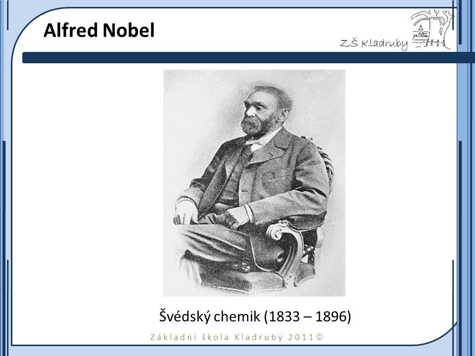 Základní škola Kladruby 2011  Alfred Nobel Švédský chemik (1833 – 1896)
