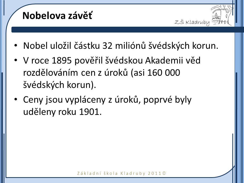 Základní škola Kladruby 2011  Nobelova závěť Nobel uložil částku 32 miliónů švédských korun. V roce 1895 pověřil švédskou Akademii věd rozdělováním c