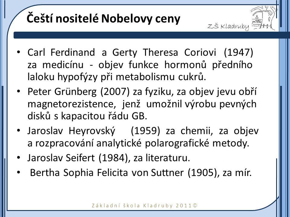 Základní škola Kladruby 2011  Čeští nositelé Nobelovy ceny Carl Ferdinand a Gerty Theresa Coriovi (1947) za medicínu - objev funkce hormonů předního