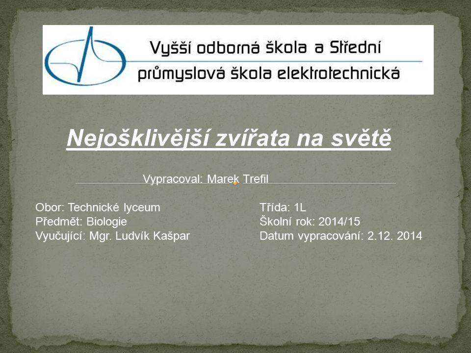 Vypracoval: Marek Trefil Obor: Technické lyceum Třída: 1L Předmět: Biologie Školní rok: 2014/15 Vyučující: Mgr.