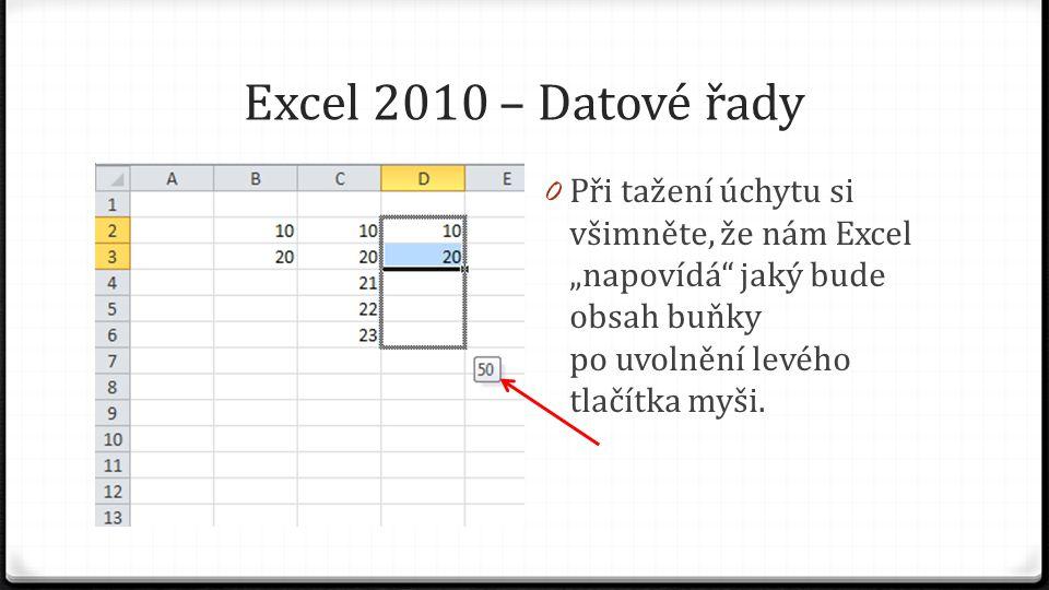 """Excel 2010 – Datové řady 0 Při tažení úchytu si všimněte, že nám Excel """"napovídá jaký bude obsah buňky po uvolnění levého tlačítka myši."""