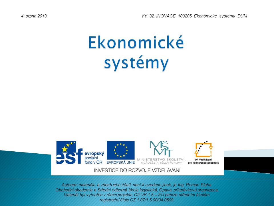 4. srpna 2013VY_32_INOVACE_100205_Ekonomicke_systemy_DUM Autorem materiálu a všech jeho částí, není-li uvedeno jinak, je Ing. Roman Blaha. Obchodní ak