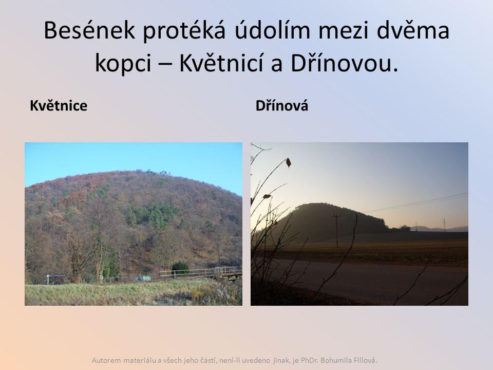 Besének protéká údolím mezi dvěma kopci – Květnicí a Dřínovou. KvětniceDřínová Autorem materiálu a všech jeho částí, není-li uvedeno jinak, je PhDr. B