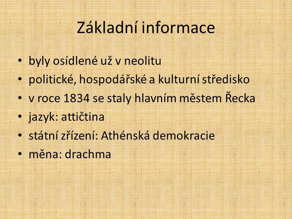 Základní informace byly osídlené už v neolitu politické, hospodářské a kulturní středisko v roce 1834 se staly hlavním městem Řecka jazyk: attičtina s