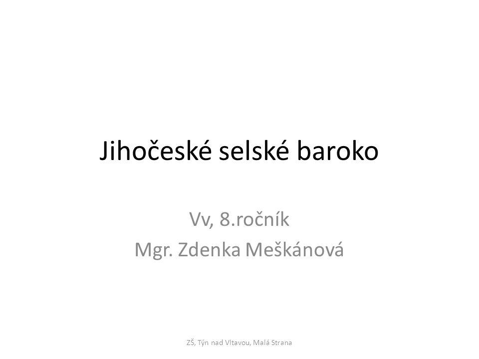 Jihočeské selské baroko Vv, 8.ročník Mgr. Zdenka Meškánová ZŠ, Týn nad Vltavou, Malá Strana