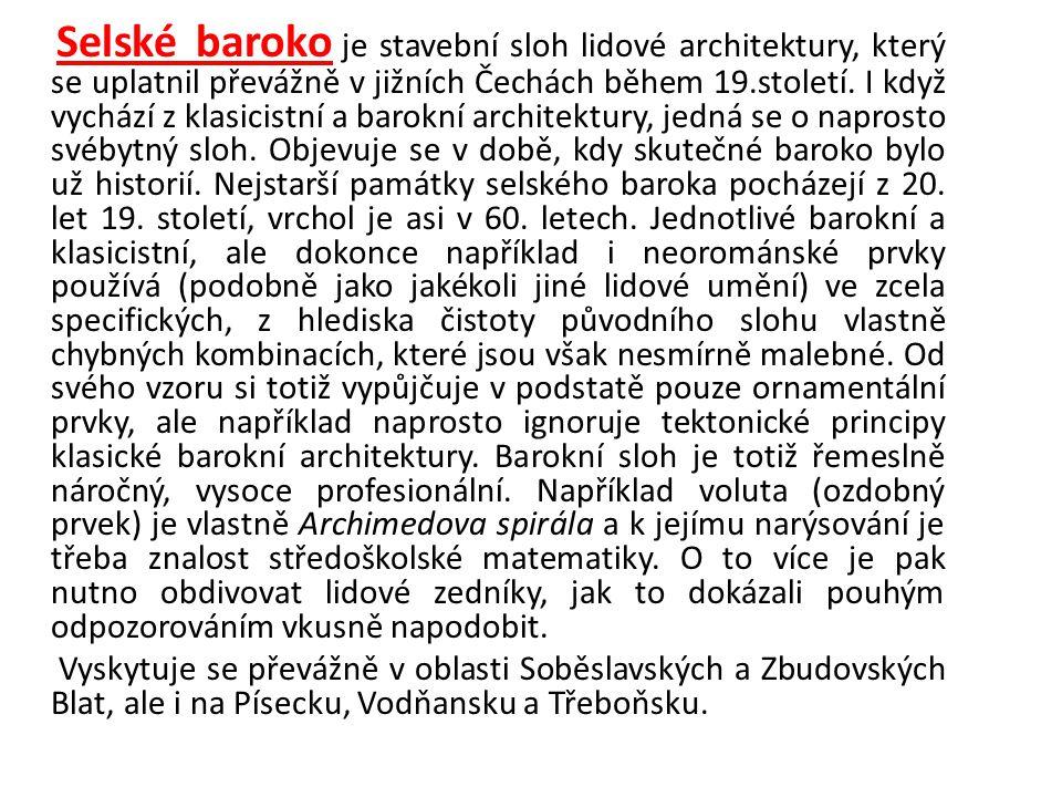 Selské baroko je stavební sloh lidové architektury, který se uplatnil převážně v jižních Čechách během 19.století. I když vychází z klasicistní a baro