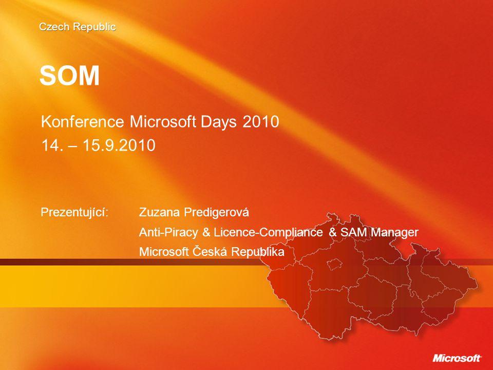Czech Republic SOM Prezentující:Zuzana Predigerová Anti-Piracy & Licence-Compliance & SAM Manager Microsoft Česká Republika Konference Microsoft Days