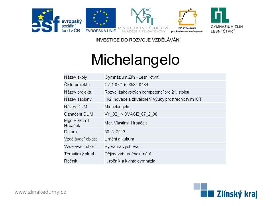 Michelangelo www.zlinskedumy.cz Název školyGymnázium Zlín - Lesní čtvrť Číslo projektuCZ.1.07/1.5.00/34.0484 Název projektuRozvoj žákovských kompetencí pro 21.