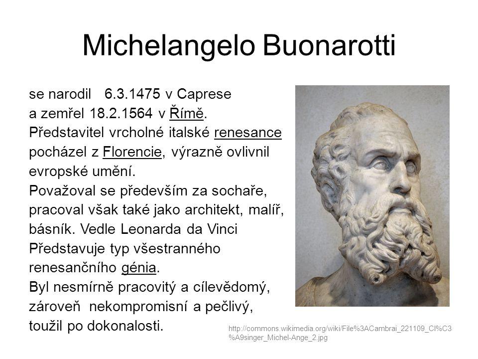 Michelangelo Buonarotti se narodil 6.3.1475 v Caprese a zemřel 18.2.1564 v Římě.