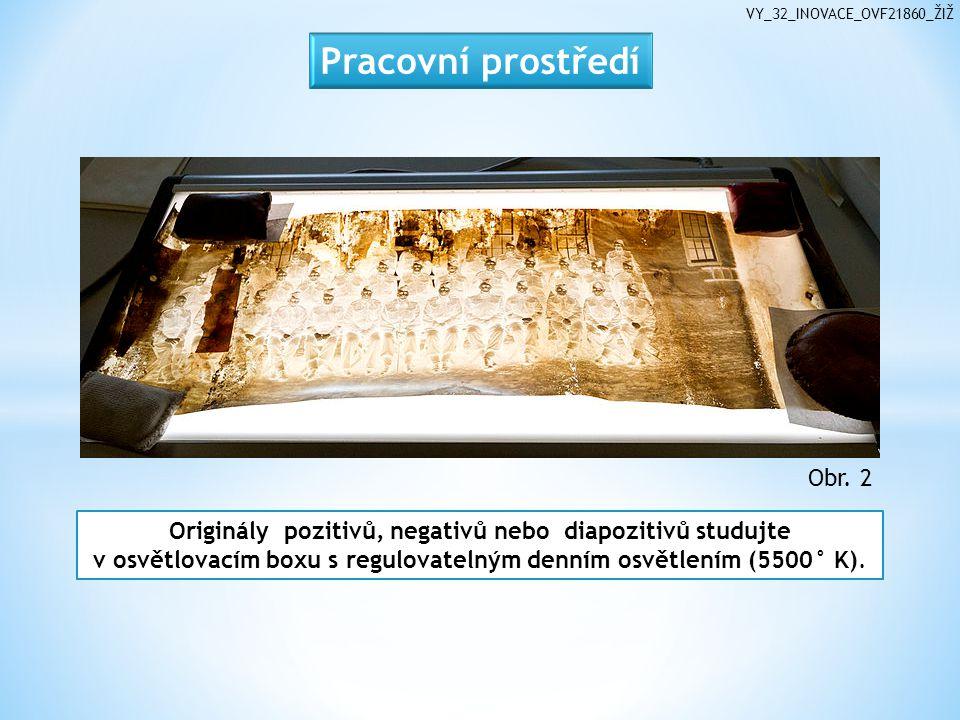 VY_32_INOVACE_OVF21860_ŽIŽ Originály pozitivů, negativů nebo diapozitivů studujte v osvětlovacím boxu s regulovatelným denním osvětlením (5500° K).