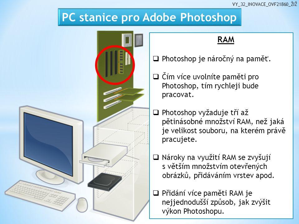 VY_32_INOVACE_OVF21860_ŽIŽ RAM  Photoshop je náročný na paměť.  Čím více uvolníte paměti pro Photoshop, tím rychleji bude pracovat.  Photoshop vyža