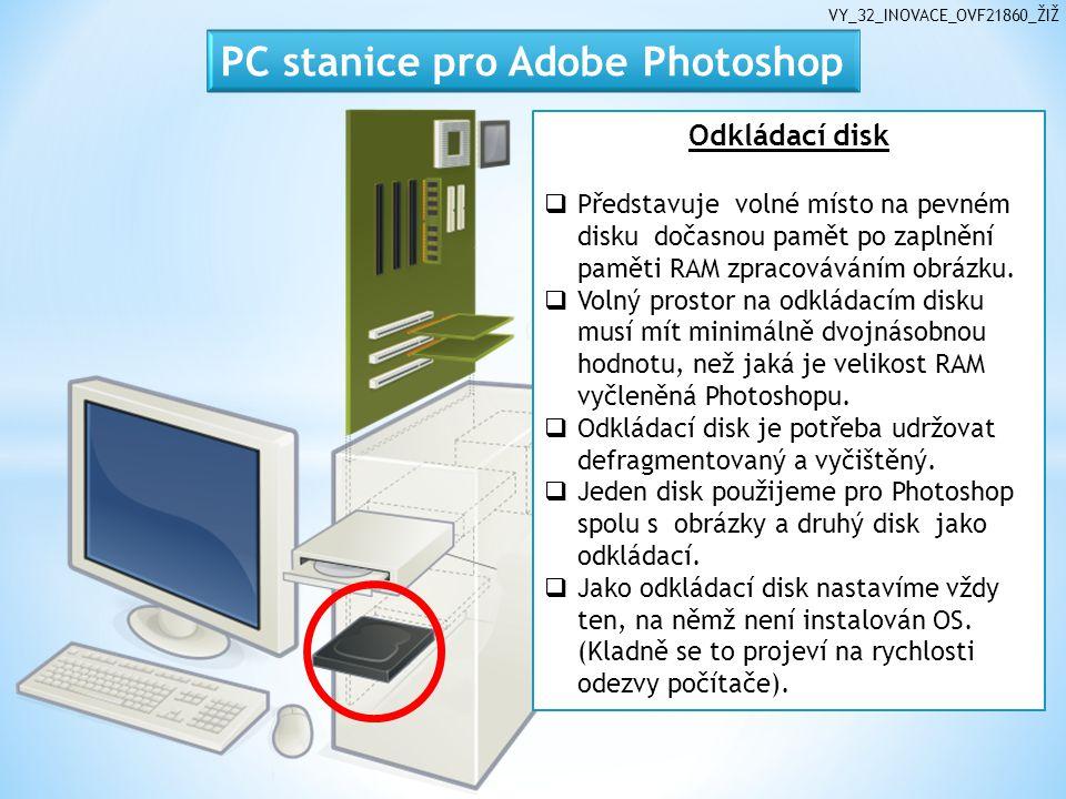 VY_32_INOVACE_OVF21860_ŽIŽ Odkládací disk  Představuje volné místo na pevném disku dočasnou pamět po zaplnění paměti RAM zpracováváním obrázku.  Vol