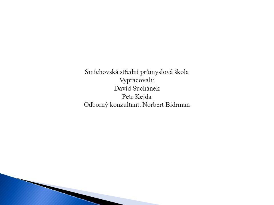 Smíchovská střední průmyslová škola Vypracovali: David Suchánek Petr Kejda Odborný konzultant: Norbert Bidrman