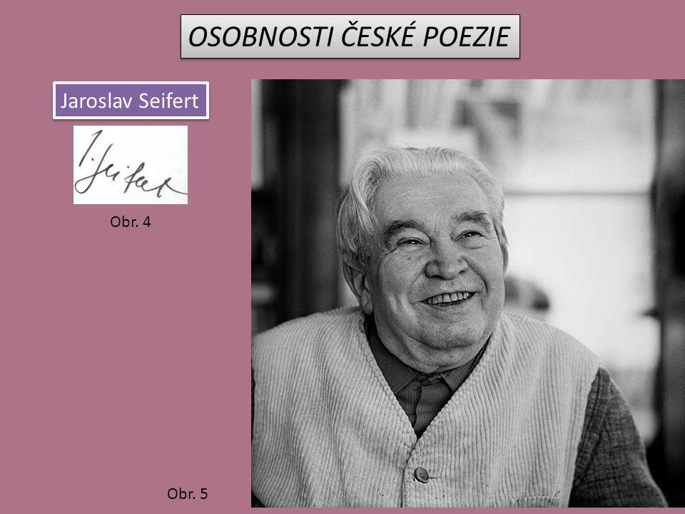 OSOBNOSTI ČESKÉ POEZIE Jaroslav Seifert Obr. 4 Obr. 5