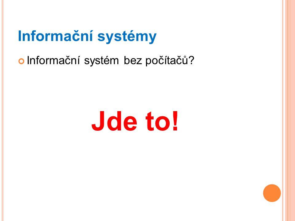 Informační systémy Informační systém bez počítačů? Jde to!