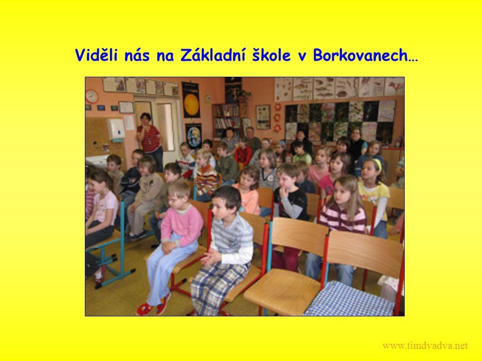 Viděli nás na Základní škole v Borkovanech… www.timdvadva.net