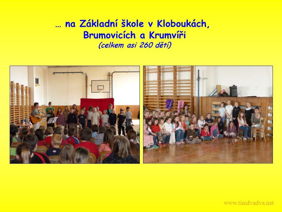 … na Základní škole v Kloboukách, Brumovicích a Krumvíři (celkem asi 260 dětí) www.timdvadva.net