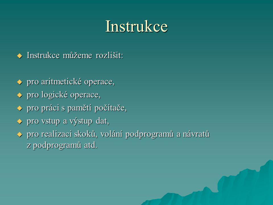 Instrukce  Sestavování programu (programování) ve strojovém kódu vyžaduje znalost instrukcí i vnitřní struktury použitého procesoru.