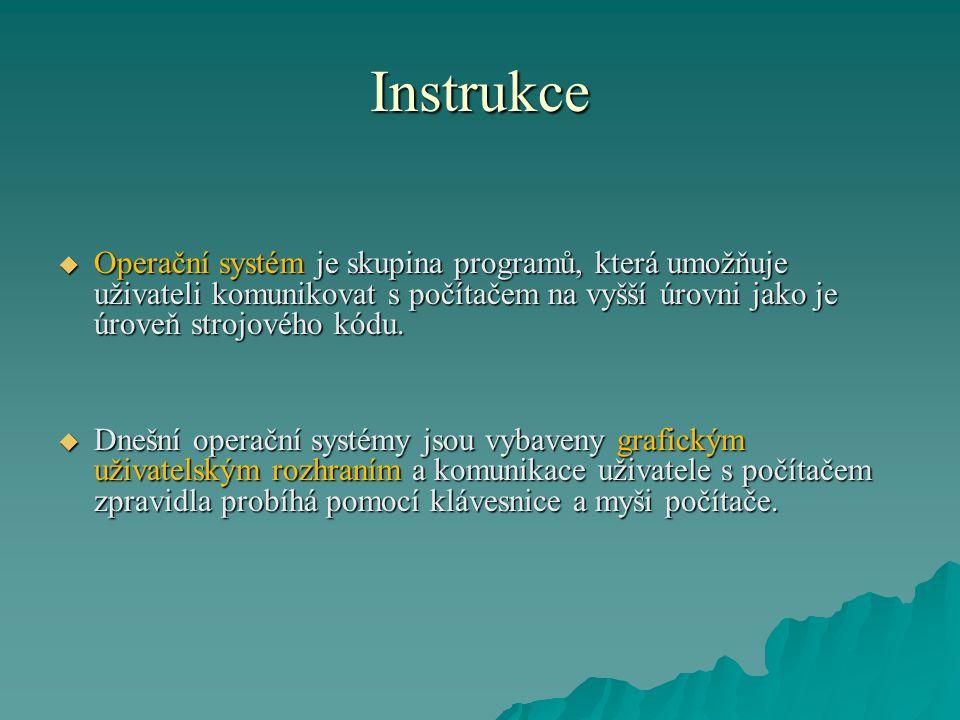 Instrukce  Operační systém se do operační paměti počítače obvykle zavádí z pevného disku počítače a umožňuje uživateli spouštět jednotlivé aplikační programy napsané ve vyšších programovacích jazycích.