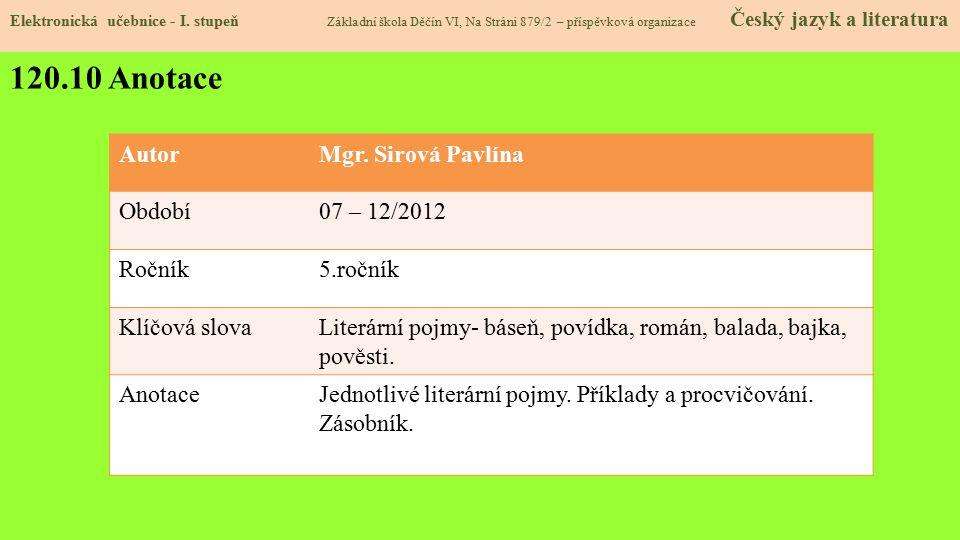 AutorMgr. Sirová Pavlína Období07 – 12/2012 Ročník5.ročník Klíčová slovaLiterární pojmy- báseň, povídka, román, balada, bajka, pověsti. AnotaceJednotl