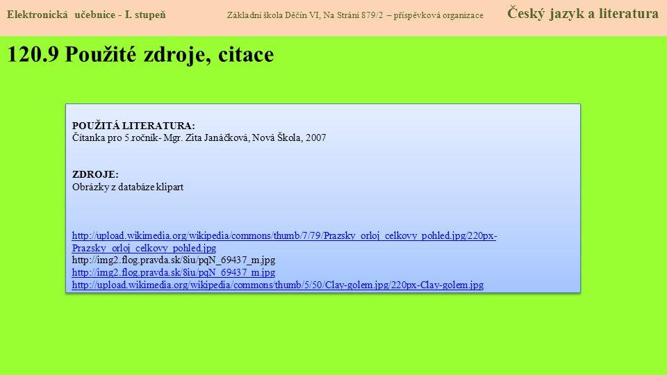 POUŽITÁ LITERATURA: Čítanka pro 5.ročník- Mgr. Zita Janáčková, Nová Škola, 2007 ZDROJE: Obrázky z databáze klipart http://upload.wikimedia.org/wikiped