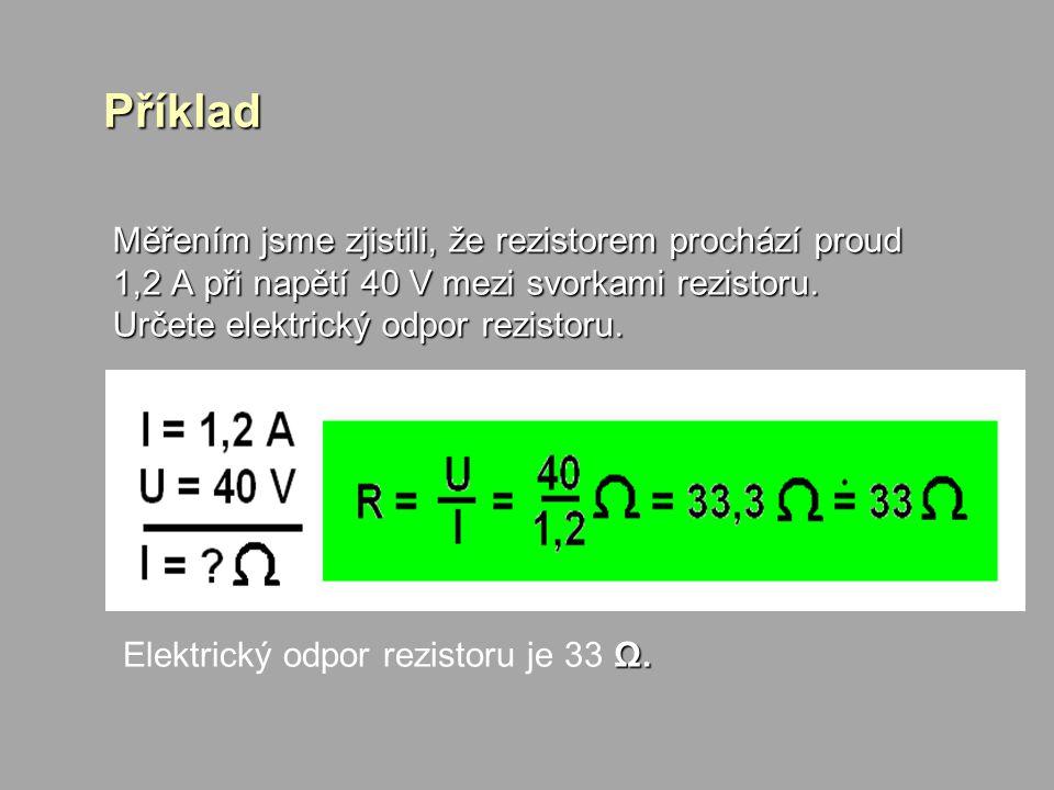 Příklad Měřením jsme zjistili, že rezistorem prochází proud 1,2 A při napětí 40 V mezi svorkami rezistoru. Určete elektrický odpor rezistoru. Elektric