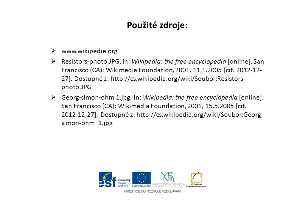Použité zdroje:  www.wikipedie.org  Resistors-photo.JPG. In: Wikipedia: the free encyclopedia [online]. San Francisco (CA): Wikimedia Foundation, 20