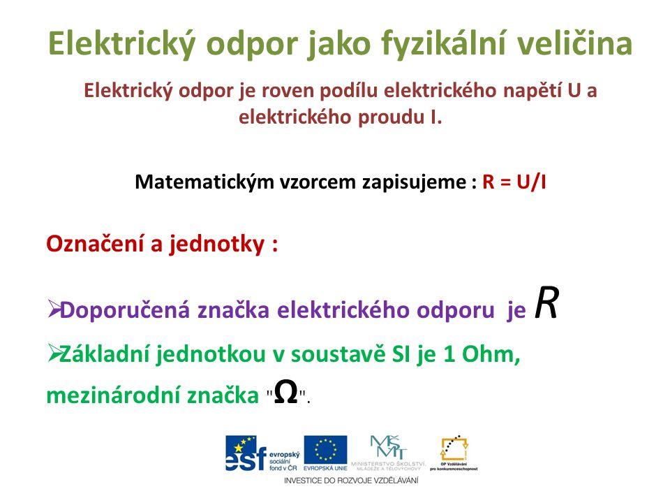 REZISTOR Slovem odpor se označuje také elektrotechnická součástka, jejíž správný název je rezistor.