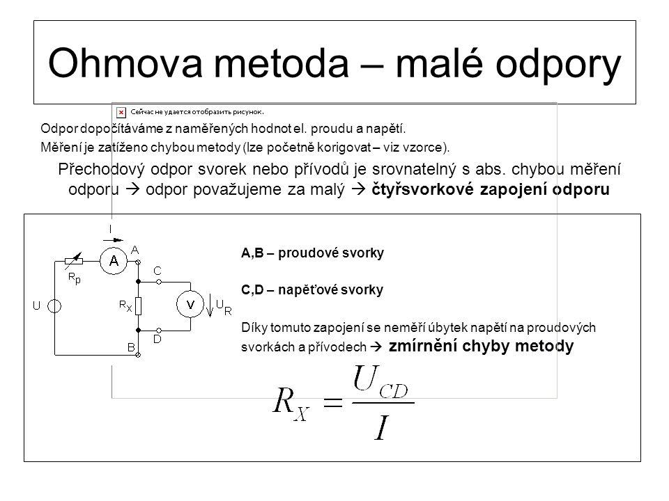 Ohmova metoda – malé odpory Odpor dopočítáváme z naměřených hodnot el. proudu a napětí. Měření je zatíženo chybou metody (lze početně korigovat – viz