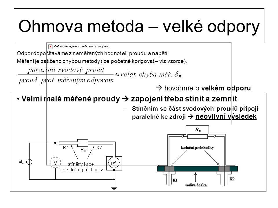 Ohmova metoda – velké odpory Odpor dopočítáváme z naměřených hodnot el. proudu a napětí. Měření je zatíženo chybou metody (lze početně korigovat – viz