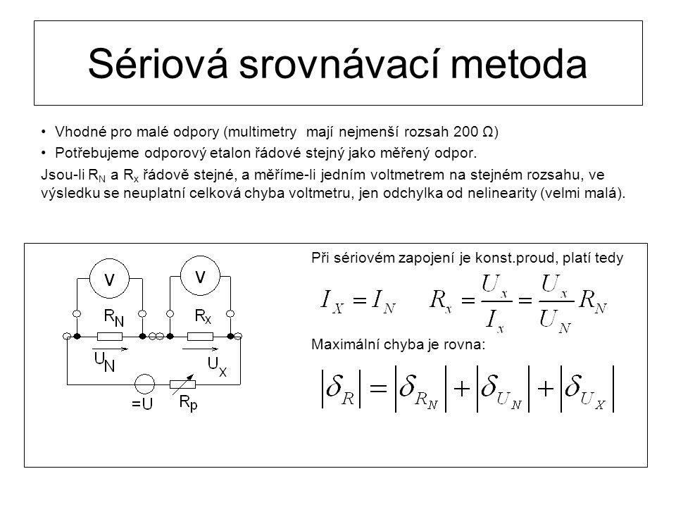 Sériová srovnávací metoda Vhodné pro malé odpory (multimetry mají nejmenší rozsah 200 Ω) Potřebujeme odporový etalon řádové stejný jako měřený odpor.