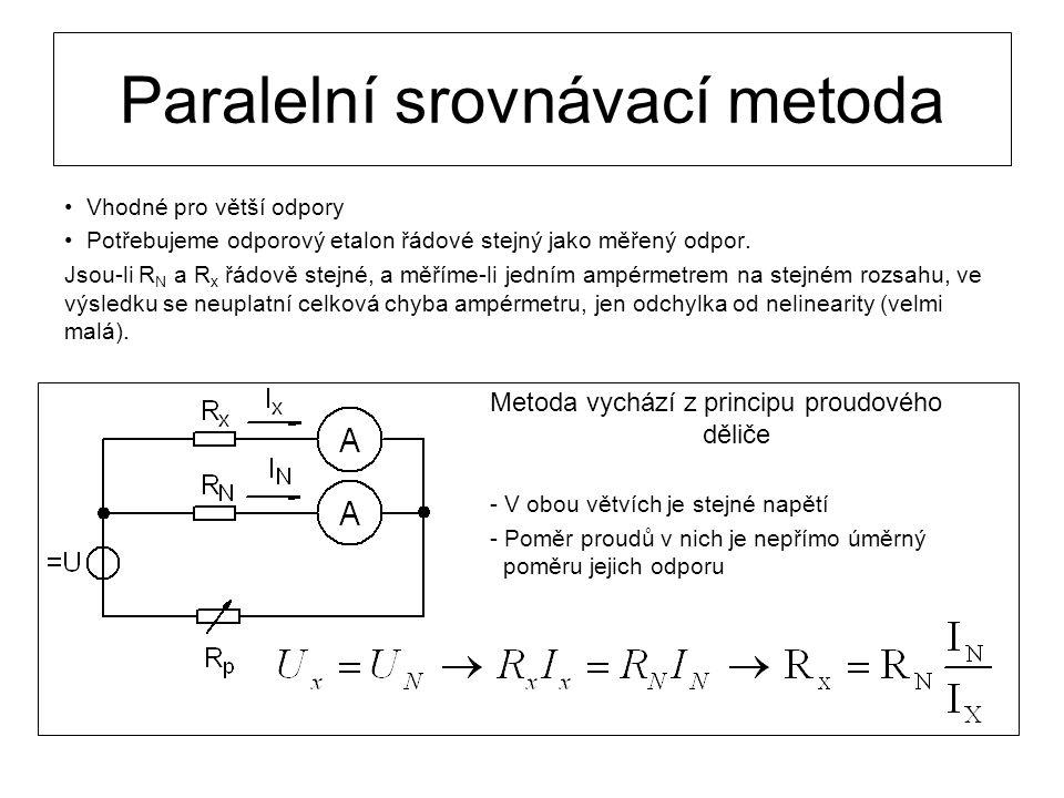 Paralelní srovnávací metoda Vhodné pro větší odpory Potřebujeme odporový etalon řádové stejný jako měřený odpor. Jsou-li R N a R x řádově stejné, a mě
