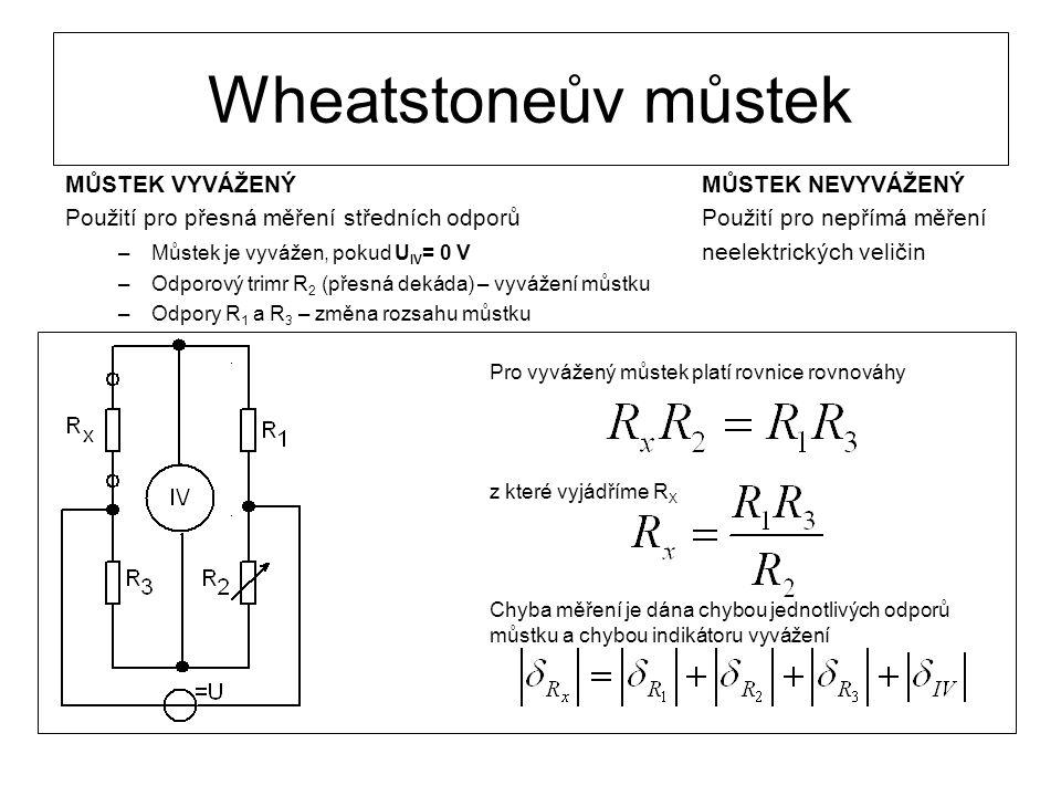 Wheatstoneův můstek MŮSTEK VYVÁŽENÝMŮSTEK NEVYVÁŽENÝ Použití pro přesná měření středních odporůPoužití pro nepřímá měření –Můstek je vyvážen, pokud U