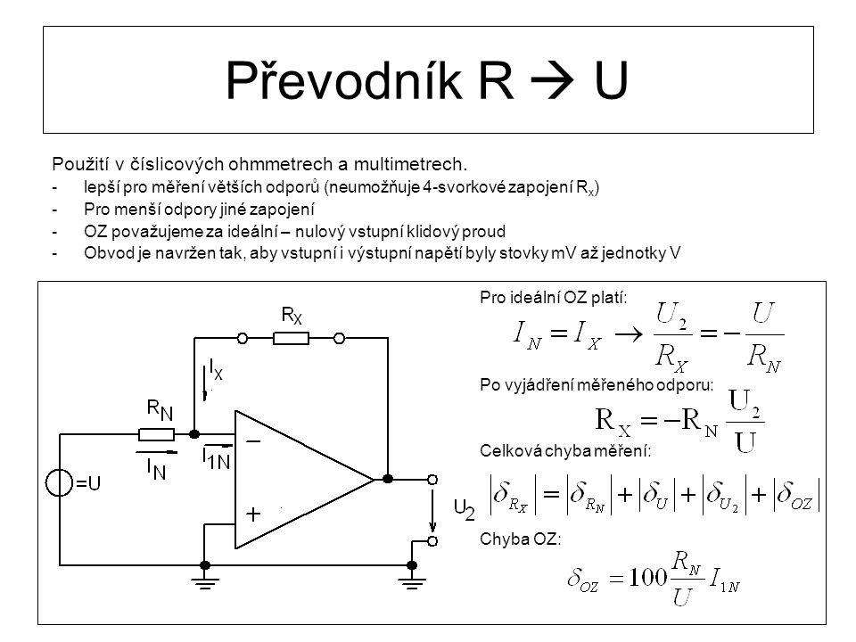 Převodník R  U Použití v číslicových ohmmetrech a multimetrech. -lepší pro měření větších odporů (neumožňuje 4-svorkové zapojení R x ) -Pro menší odp