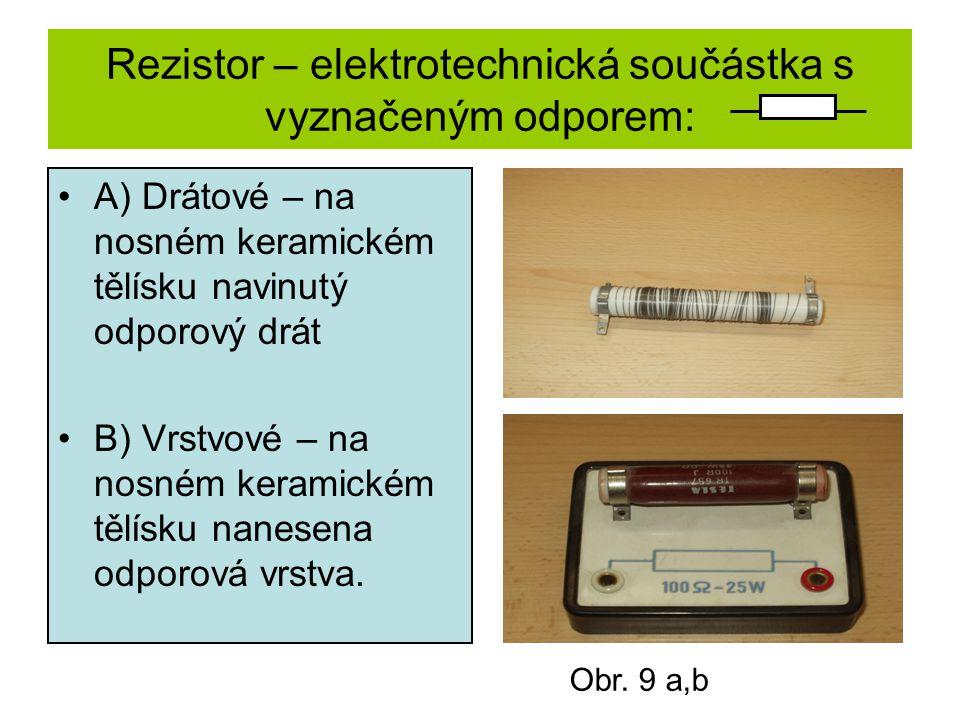 Rezistor – elektrotechnická součástka s vyznačeným odporem: A) Drátové – na nosném keramickém tělísku navinutý odporový drát B) Vrstvové – na nosném k